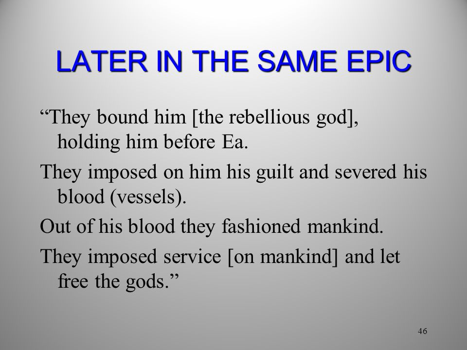 LATER IN THE SAME EPIC They bound him [the rebellious god], holding him before Ea. They imposed on him his guilt and severed his blood (vessels).